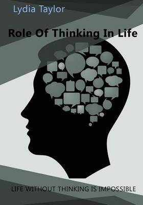 Role of Thinking in Life: Life Without Thinking Is Impossible