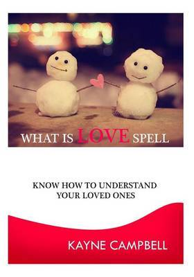 What Is Love Spell: Know How to Understand Your Loved Ones