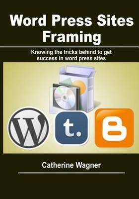 Word Press Sites Framing: Knowing the Tricks Behind to Get Success in Word Press Sites