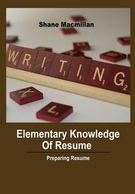 Elementary Knowledge of Resume: Preparing Resume