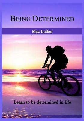 Being Determined: Learn to Be Determined in Life