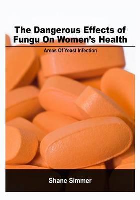 The Dangerous Effects of Fungus on Women?s Health: The Dangerous Effects of Fungus on Women's Health