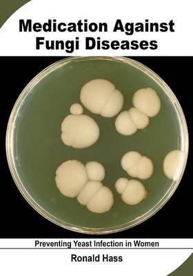Medication Against Fungi Diseases: Preventing Yeast Infection in Women