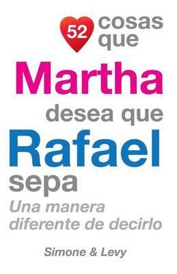 52 Cosas Que Martha Desea Que Rafael Sepa: Una Manera Diferente de Decirlo