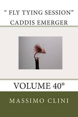 Fly Tying Session  Caddis Emerger: Volume 40
