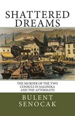 Shattered Dreams: The Murder of the Two Consuls in Salonika and the Aftermath