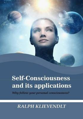 Self-Consciousness and Its Applications: Why Follow Your Personal Consciousness?