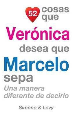 52 Cosas Que Veronica Desea Que Marcelo Sepa: Una Manera Diferente de Decirlo