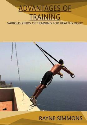 Advantages of Training: Various Kinds of Training for Healthy Body