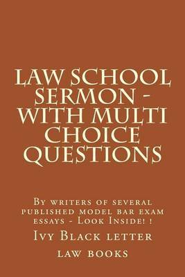 Law School Sermon - With Multi Choice Questions: By Writers of Several Published Model Bar Exam Essays - Look Inside! !