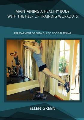 Maintaining a Healthy Body with the Help of Training Workouts: Improvement of Body Due to Good Training