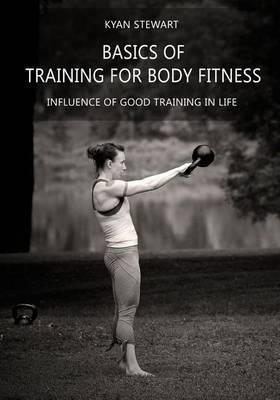 Basics of Training for Body Fitness: Influence of Good Training in Life