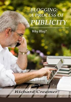 Blogging: A Process of Publicity: Why Blog?