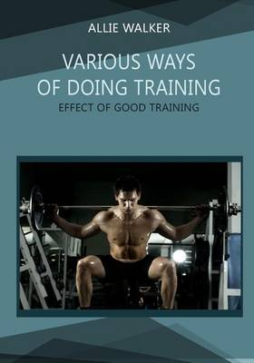 Various Ways of Doing Training: Effect of Good Training