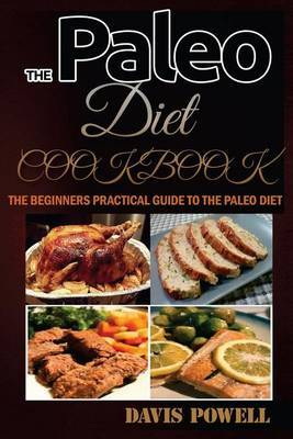 The Paleo Diet Cookbook (a Beginner?s Practical Guide): A Quick-Start Guide to Living the Original Human Diet Without Going Crazy (Paleo for Beginners, Weight Loss, Paleo Diet, Paleo Kid Friendly, Paleo Slow Cooker, Paleo Solution)