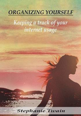 Organizing Yourself: Keeping a Track of Your Internet Usage