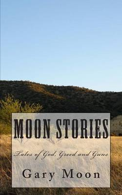 Moon Stories: Tales of God, Greed and Guns