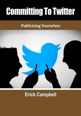 Committing to Twitter: Publicizing Yourselves