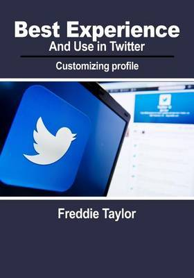 Best Experience and Use in Twitter: Customizing Profile