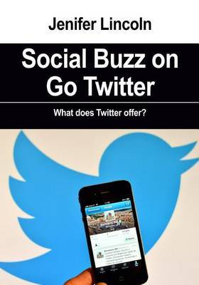 Social Buzz on Go: Twitter: What Does Twitter Offer?