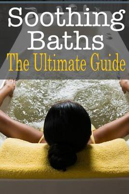 Soothing Baths: The Ultimate Guide