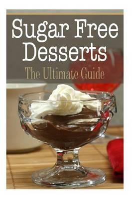 Sugar Free Desserts: The Ultimate Guide