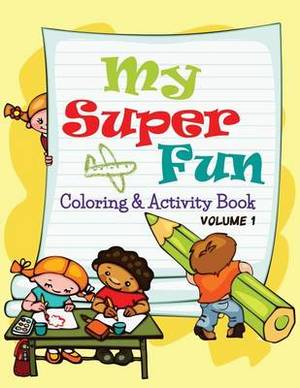 My Super Fun Coloring & Activity Book  : Volume 1