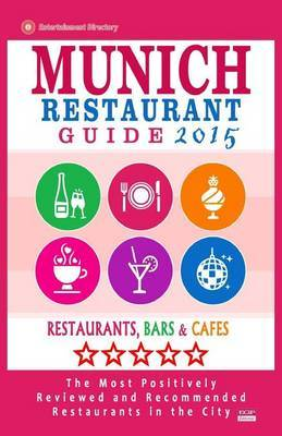 Munich Restaurant Guide 2015: Best Rated Restaurants in Munich, Germany - 500 Restaurants, Bars and Cafes Recommended for Visitors, 2015.