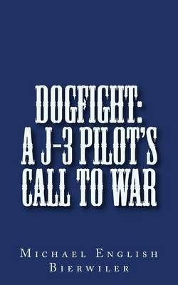Dogfight: A J-3 Pilot's Call to War