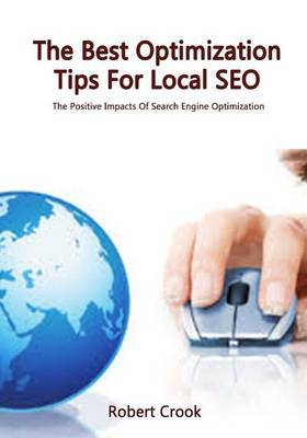The Best Optimization Tips for Local Seo: The Positive Impacts of Search Engine Optimization