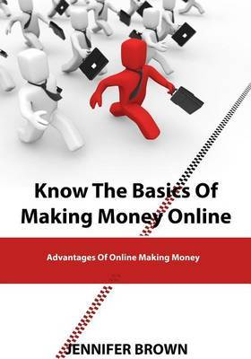 Know the Basics of Making Money Online: Advantages of Online Making Money