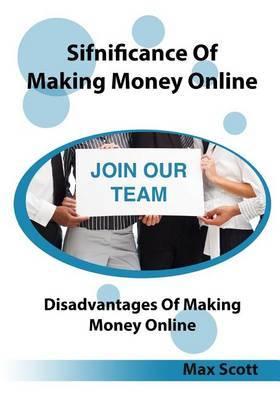 Sifnificance of Making Money Online: Disadvantages of Making Money Online