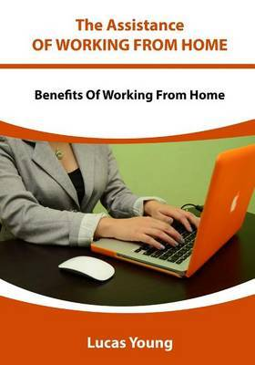 The Assistance of Working from Home: Benefits of Working from Home
