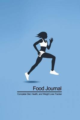 Food Journal: Complete Diet, Health, and Weight Loss Tracker (Blue Runner Cover)