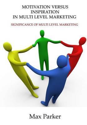 Motivation Versus Inspiration in Multi Level Marketing: Significance of Multi Level Marketing