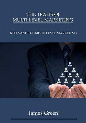 The Traits of Multi Level Marketing: Relevance of Multi Level Marketing