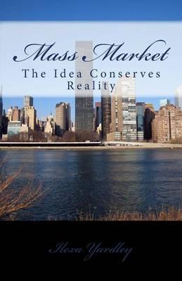 Mass Market: The Idea Conserves Reality