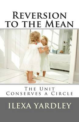 Reversion to the Mean: The Unit Conserves a Circle