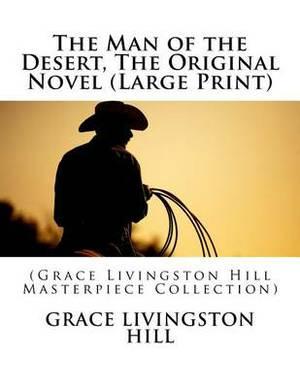 The Man of the Desert, the Original Novel: (Grace Livingston Hill Masterpiece Collection)