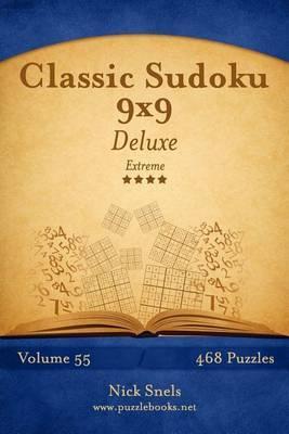 Classic Sudoku 9x9 Deluxe - Extreme - Volume 55 - 468 Logic Puzzles