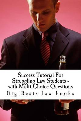 Success Tutorial for Struggling Law Students - With Multi Choice Questions: Big Rests Law Books - Have Produced Model Law Students; Look Inside! !