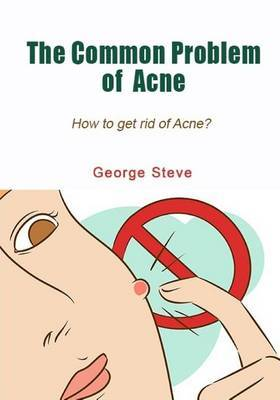 The Common Problem of Acne: How to Get Rid of Acne?
