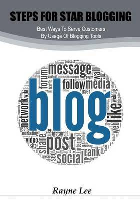 Steps for Star Blogging: Best Ways to Serve Customers by Usage of Blogging Tools