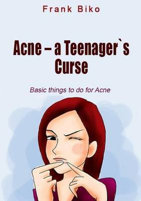 Acne ? a Teenagers Curse: Basic Things to Do for Acne