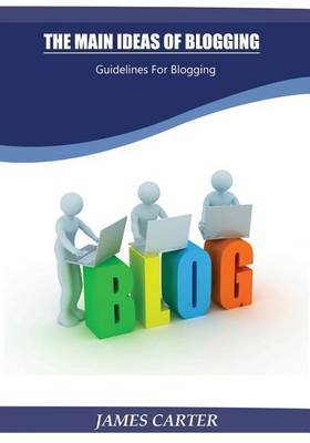 The Main Ideas of Blogging: Guidelines for Blogging
