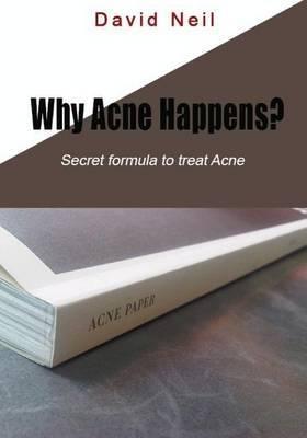 Why Acne Happens?: Secret Formula to Treat Acne
