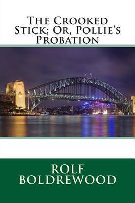 The Crooked Stick; Or, Pollie's Probation