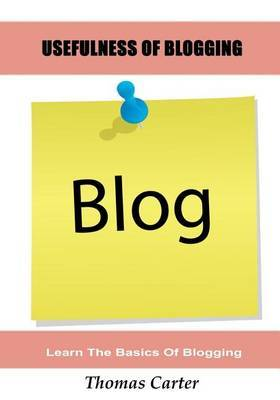 Usefulness of Blogging: Learn the Basics of Blogging