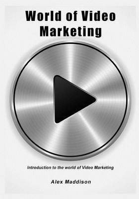 World of Video Marketing: Introduction to the World of Video Marketing
