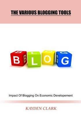 The Various Blogging Tools: Impact of Blogging on Economic Developement